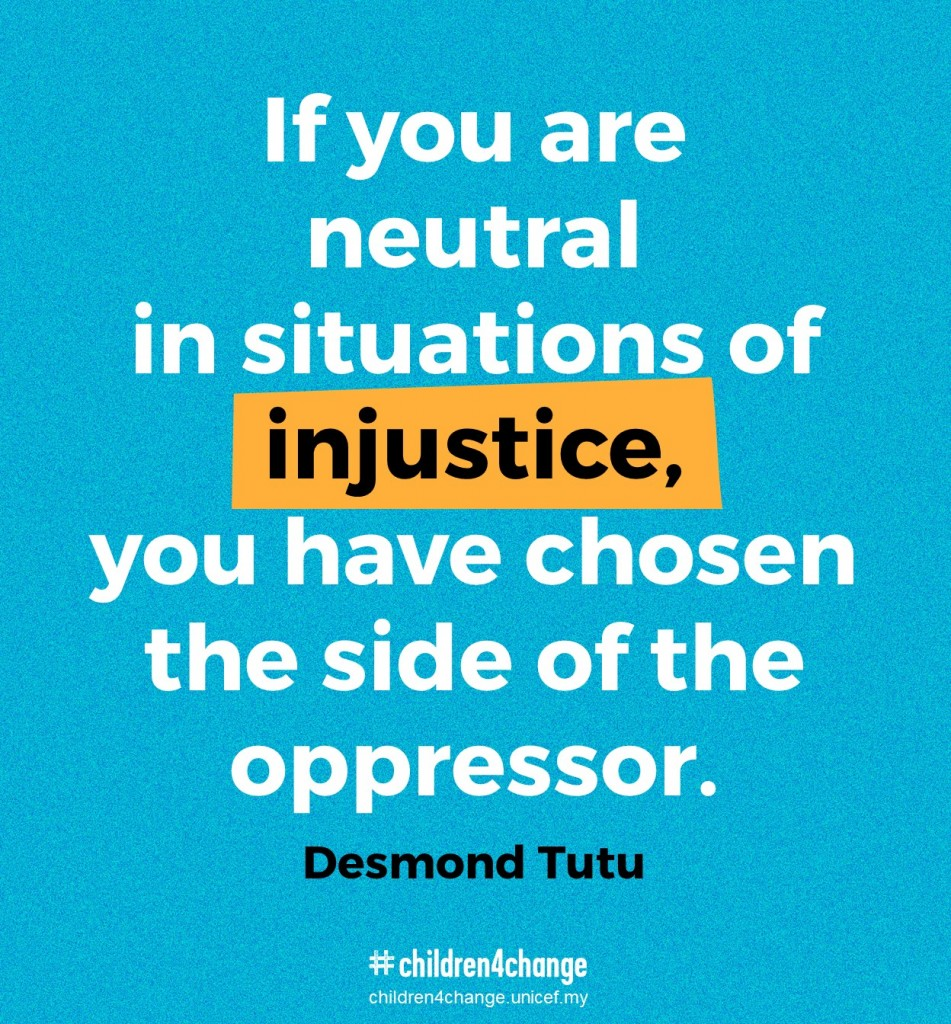 "Quote from Desmond Tutu that says ""If you are neutral in situations of injustice, you have chosen the side of the oppressor."""