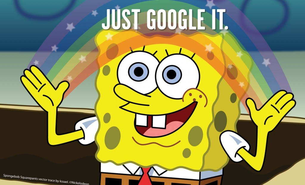 "meme of sponge bob with copy that says ""Just Google It."""